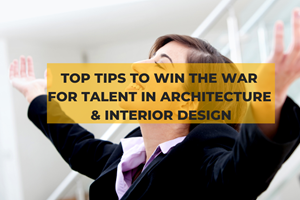 How To Win The War For Talent In Architecture & Interior Design (1)